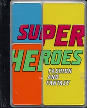 Super Heros : Fashion and Fantasy
