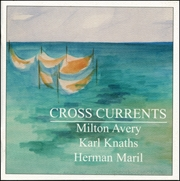 Cross Currents : Milton Avery, Karl Knaths, Herman Maril