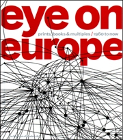Eye on Europe : Prints, Books and Multiples / 1960 to Now