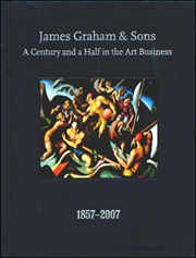 James Graham & Sons : A Century and a Half in the Art Business 1857 - 2007