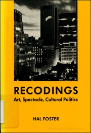 Recodings : Art, Spectacle, Cultural Politics