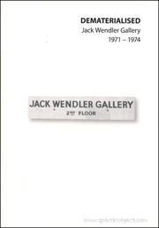 Dematerialised : Jack Wendler Gallery, 1971 - 1974