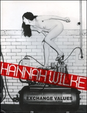 Hannah Wilke : Exchange Values