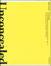Unconcealed : The International Network of Conceptual Artists 1967 - 77; Dealers, Exhibitions and Public Collections