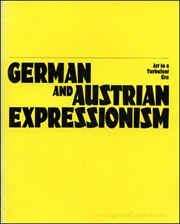 German and Austrian Expressionism : Art in a Turbulent Era