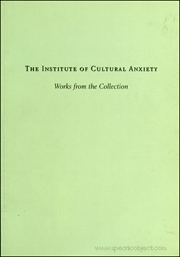 The Institute of Cultural Anxiety : Works from the Collection