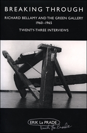 Breaking Through : Richard Bellamy and the Green Gallery, 1960 - 1965 / Twenty-Three Interviews