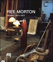 Ree Morton : Works 1971 - 1977