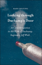 Looking Through Duchamp's Door : Art and Perspective in the Work of Duchamp, Sugimoto and Jeff Wall