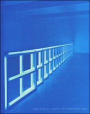 Dan Flavin : Series and Progressions
