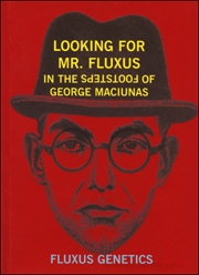 Looking for Mr. Fluxus : In the Footsteps of George Maciunas / Fluxus Genetics