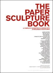 The Paper Sculpture Book : A Complete Exhibition in a Book with 29 Buildable Sculptures
