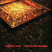 Alfredo Jaar : Gold in the Morning