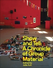 Show & Tell : A Chronicle of Group Material