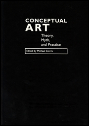 Conceptual Art : Theory, Myth, and Practice