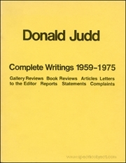 Donald Judd : Complete Writings 1959 - 1975, Gallery Reviews, Book Reviews, Articles, Letters to the Editor, Reports, Statements, Complaints