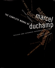 The Complete Works of Marcel Duchamp : Revised and Expanded Paperback Edition