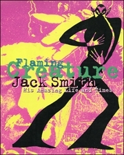 Jack Smith : Flaming Creature, His Amazing Life and Times
