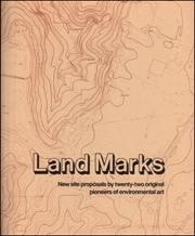 Land Marks : New Site Proposals by Twenty-Two Original Pioneers of Environmental Art