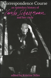 Correspondence Course : An Epistolary History of Carolee Schneemann and Her Circle