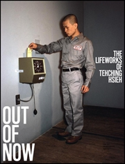 Out of Now : The Lifeworks of Tehching Hsieh