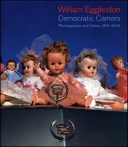 William Eggleston : Democratic Camera, Photographs and Video, 1961-2008