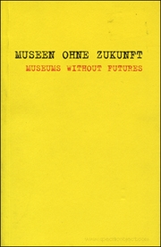 Museen Ohne Zukunft / Museums Without Futures