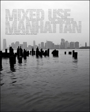 Mixed Use, Manhattan : Photography and Related Practices, 1970s to the Present