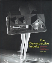 The Deconstructive Impulse : Women Artists Reconfigure the Signs of Power, 1973 - 1991