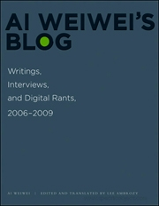 Ai Weiwei's Blog : Writings, Interviews, and Digital Rants, 2006 - 2009