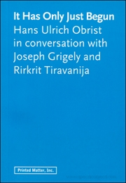 It Has Only Just Begun : Hans Ulrich Obrist in Conversation with Joseph Grigely and Rirkrit Tiravanija