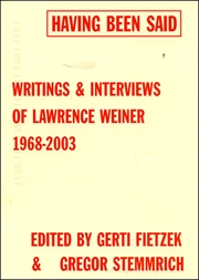 Having Been Said : Writings & Interviews of Lawrence Wiener, 1968 - 2003