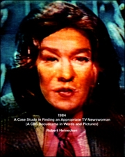 1984 : A Case Study in Finding an Appropriate TV Newswoman (A CBS Docudrama in Words and Pictures)