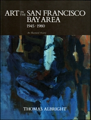 Art in the San Francisco Bay Area 1945 - 1980 : An Illustrated History