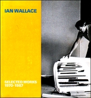 Ian Wallace : Selected Works, 1970 - 1987