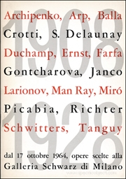 1908 - 1928 : Archipenko, Arp, Balla, Crotti, S. Delaunay, Duchamp, Ernst, Farfa, Gontcharova, Janco, Larionov, Man Ray, Miró, Picabia, Richter, Schwitters, Tanguy