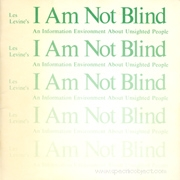 Les Levine's I Am Not Blind : An Information Environment About Unsighted People