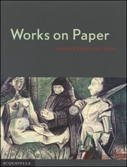 Works on Paper : From Cézanne to Freud