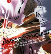 James Rosenquist : The Hole in the Middle of Time and the Hole in the Wallpaper