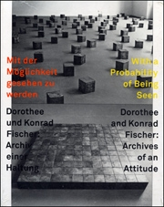 With a Probability of Being Seen, Dorothee and Konrad Fischer : Archives of an Attitude