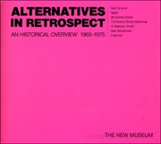Alternatives in Retrospect : An Historical Overview 1969 - 1975 / Gain Ground, Apple, 98 Greene Street, 112 Greene Street Workshop, Idea Warehouse, 3 Mercer