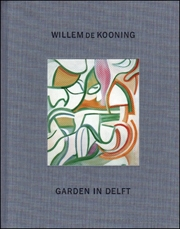 Garden in Delft : Willem de Kooning Landscapes 1928 - 88