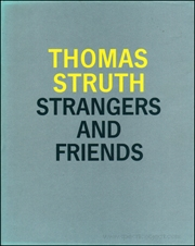 Thomas Struth : Strangers and Friends, Photographs, 1986 - 1992