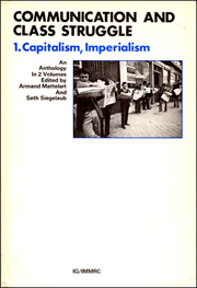 Communication and Class Struggle : 1. Capitalism, Imperialism, An Anthology in 2 Volumes edited by Armand Mattelart and Seth Siegelaub