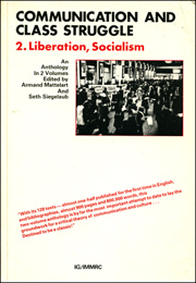 Communication and Class Struggle : 2. Liberation, Socialism, An Anthology in 2 Volumes edited by Armand Mattelart and Seth Siegelaub