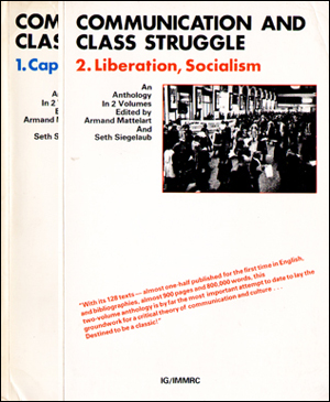 Communication and Class Struggle : 1. Capitalism, Imperialism, An Anthology in 2 Volumes edited by Armand Mattelart and Seth Siegelaub / Communication and Class Struggle : 2. Liberation, Socialism, An Anthology in 2 Volumes edited by Armand Mattelart and Seth Siegelaub