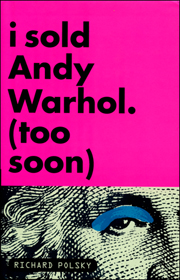 I Sold Andy Warhol. (Too Soon)