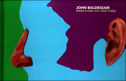 John Baldessari : Noses & Ears, Etc. (Part Three)