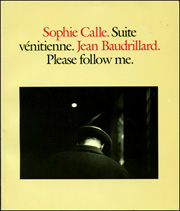 Sophie Calle. Suite Vénitienne. Jean Baudrillard. Please Follow Me.