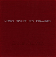 Bruce Nauman : Neons Sculptures Drawings
